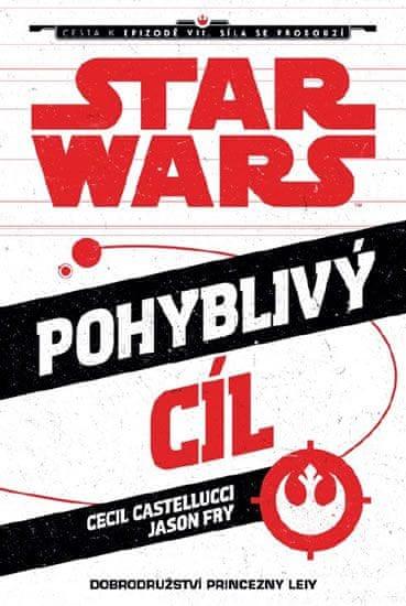 Castelucci Cecil, Fry Jason: Star Wars - Cesta k Epizodě VII - Pohyblivý cíl (Princezna Leia)