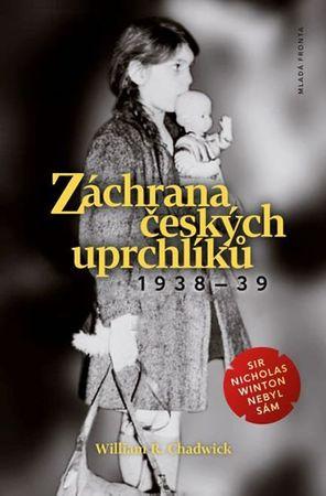 Chadwick William R.: Záchrana českých uprchlíků 1938-39