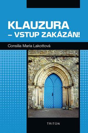 Lakotta Consilia Maria: Klauzura - vstup zakázán!
