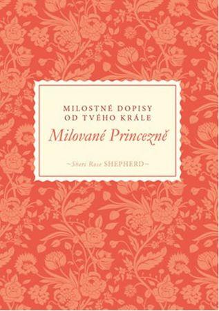Shepherd Sheri Rose: Milované Princezně - Milostné dopisy od tvého Krále