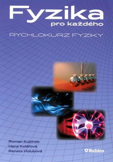 Kubínek R., Kolářová H., Holubová R.: Fyzika pro každého - rychlokurz fyziky