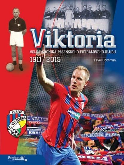 Hochman Pavel: VIKTORIA - Velká kronika plzeňského fotbalového klubu 1911-2015