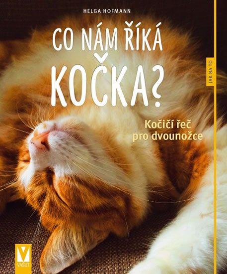 Hofmann Helga: Co nám říká kočka? - Kočičí řeč pro dvounožce
