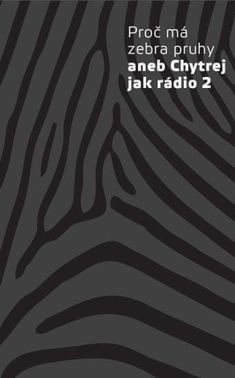 kolektiv autorů: Proč má zebra pruhy aneb Chytrej jak rádio 2