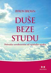 Brown Byron: Duše beze studu - Průvodce osvobozením od vnitřního soudce