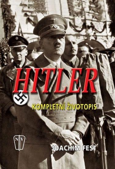 Fest Joachim: Hitler - Kompletní životopis