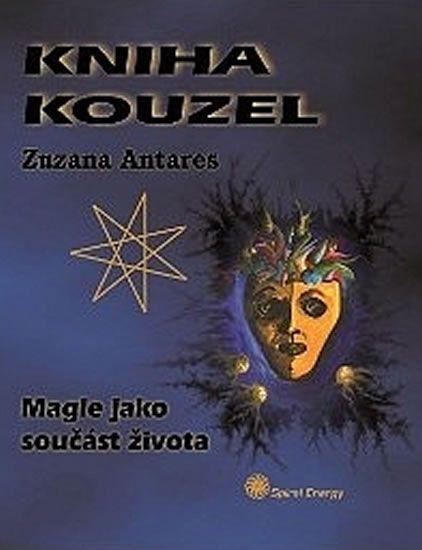 Antares Zuzana: Kniha kouzel - Magie jako součást života