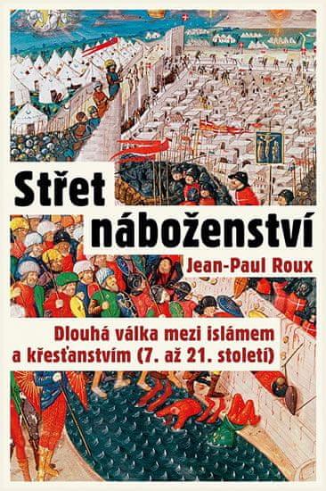 Roux Jean-Paul: Střet náboženství - Dlouhá válka mezi islámem a křesťanstvím (7. až 21. století)