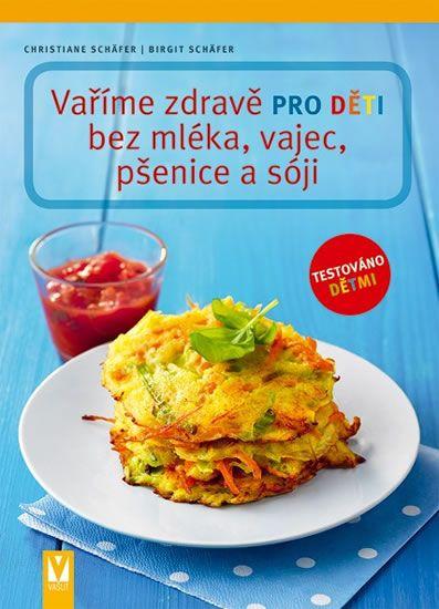 Schäfer Christiane, Schäfer Birgit,: Vaříme zdravě pro děti bez mléka, vajec, pšenice a sóji