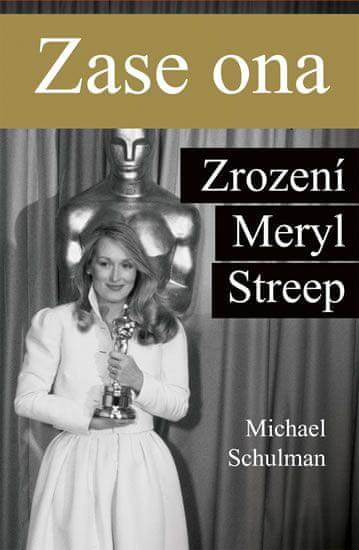 Schulman Michael: Zase ona - Zrození Meryl Streep