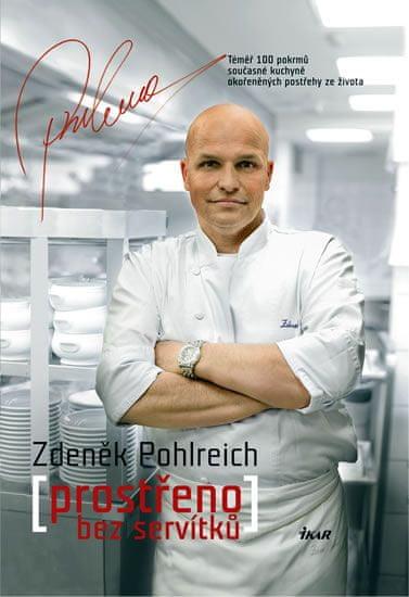Pohlreich Zdeněk: Prostřeno bez servítků - Téměř 100 pokrmů současné kuchyně okořeněných postřehy ze