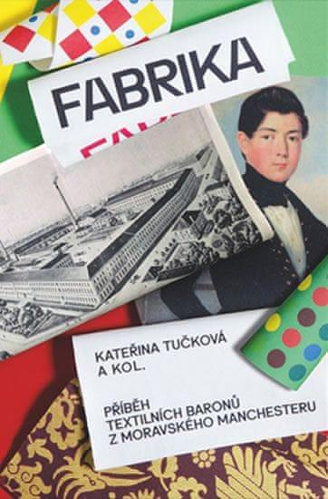 Tučková Kateřina: Fabrika - Příběh textilních baronů z moravského Manchesteru