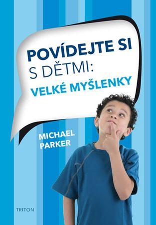 Parker Michael: Povídejte si s dětmi - Velké myšlenky