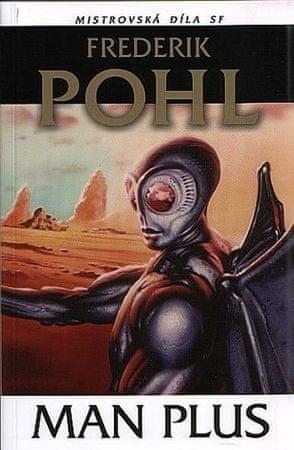 Pohl Frederik: Man Plus Mistrovská díla SF
