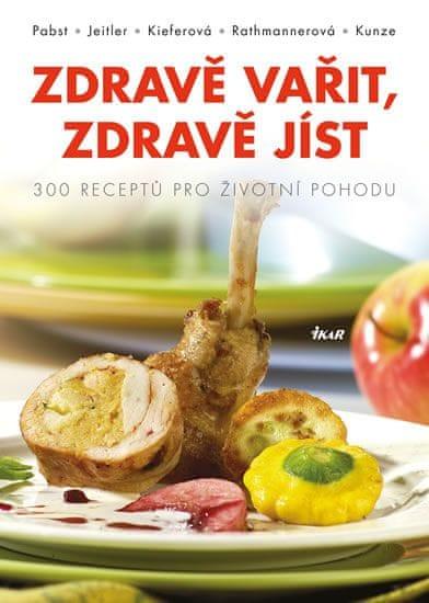 Pabst Johann, Jeitler Gerald, Kieferová: Zdravě vařit, zdravě jíst - 300 receptů pro životní pohodu