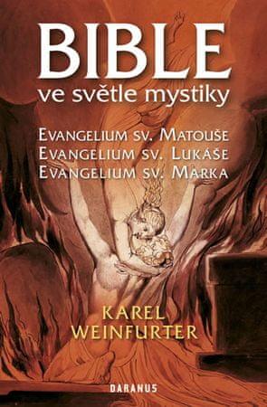 Weinfurter Karel: Bible ve světle mystiky - Evangelium sv. Matouše, sv. Lukáše, sv. Marka