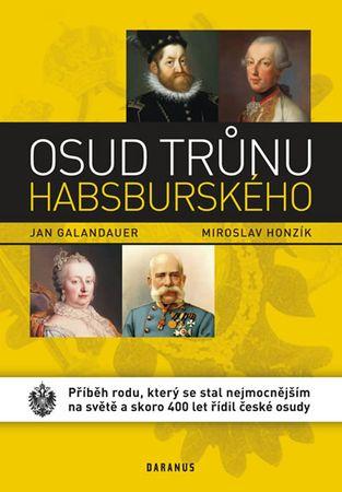 Galandauer Jan, Honzík Miroslav,: Osud trůnu habsburského - Příběh rodu, který se stal nejmocnějším