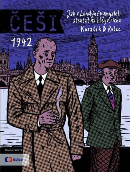 Kosatík Pavel, Rubec Marek: Češi 1942 - Jak v Londýně vymysleli atentát na Heydricha