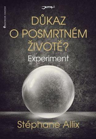 Allix Stéphane: Experiment - Důkaz o posmrtném životě?