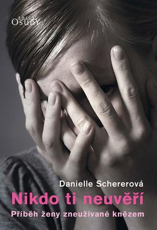 Schererová Danielle: Nikdo ti neuvěří - Příběh ženy zneužívané knězem