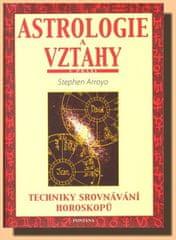 Arroyo Stephen: Astrologie a vztahy - Techniky srovnávání horoskopů