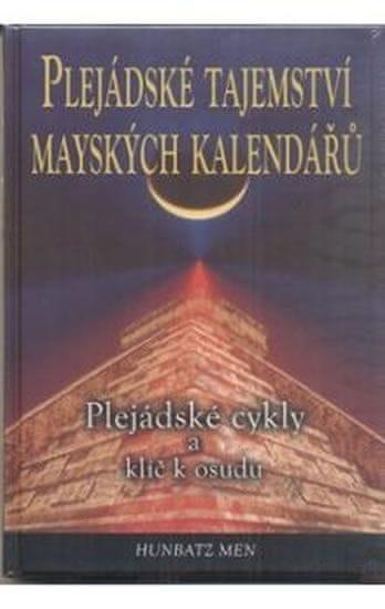 Men Hunbatz: Plejádské tajemství mayských kalendářů - Plejádské cykly a klíč k osudu
