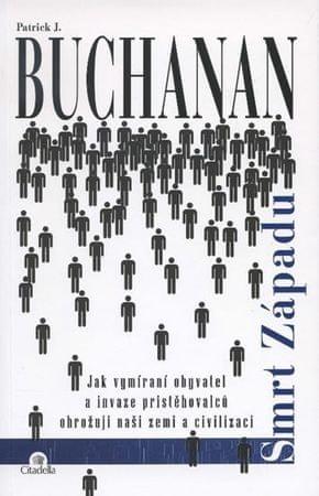 Buchanan Patrick J.: Smrt Západu - Jak vymírání obyvatel a invaze přistěhovalců ohrožují naši zemi a