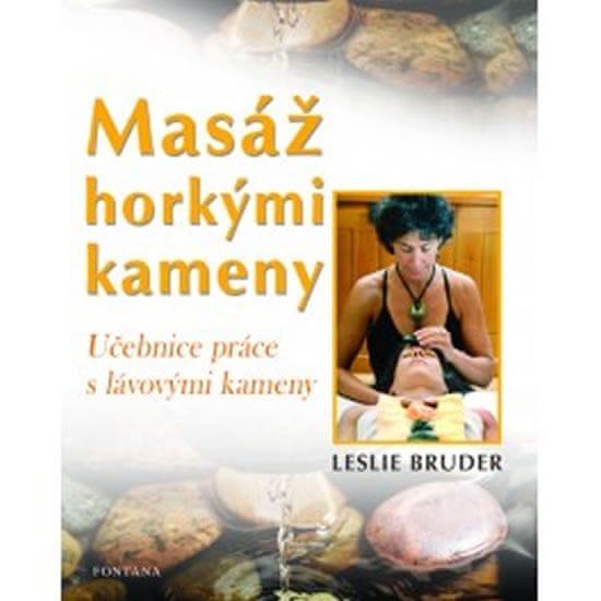 Bruder Leslie: Masáž horkými kameny - Učebnice práce s lávovými kameny