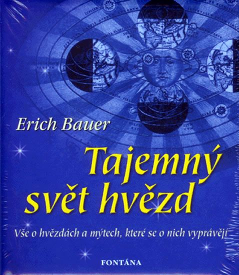 Bauer Erich: Tajemný svět hvězd - Vše o hvězdách a mýtech, které se o nich vyprávějí