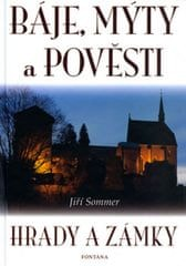 Sommer Jiří: Báje, mýty a pověsti - Hrady a zámky