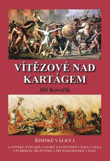 Kovařík Jiří: Vítězové nad Kartágem - Římské války I