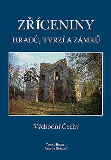 Durdík Tomáš, Sušický Viktor: Zříceniny hradů, tvrzí a zámků - Východní Čechy