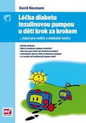 Neumann David, MUDr.: Léčba diabetu inzulinovou pumpou u dětí krok za krokem - nejen pro rodiče a ed