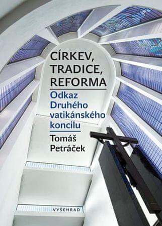 Petráček Tomáš: Církev, tradice, reforma - Odkaz Druhého vatikánského koncilu