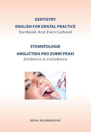 Baumruková Irena: Stomatologie - Angličtina pro zubní praxi - učebnice a cvičebnice / Dentistry Engl