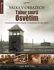 Baxter Ian: Tábor smrti Osvětim - Válka v obrazech