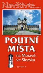 Dibelková Irena: Navštivte... Poutní místa na Moravě, ve Slezsku
