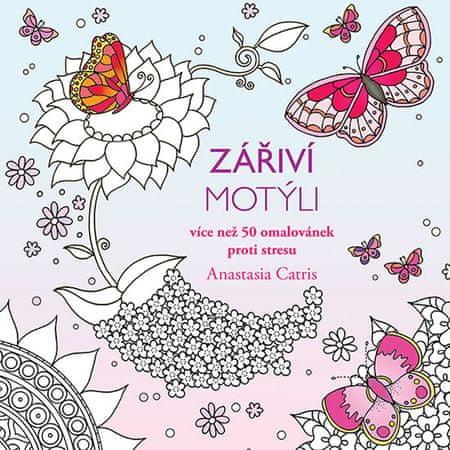 Catris Anastasia: Zářiví motýli - Více než 50 omalovánek proti stresu