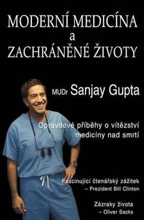 Gupta Sanjay: Moderní medicína a zachráněné životy - Opravdové příběhy o vítězství medicíny nad smrt
