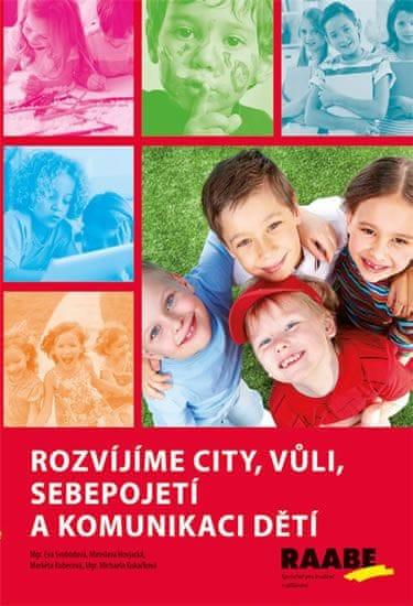Mgr. Svobodová Eva , Hovjacká Miroslava: Rozvíjíme city, vůli, sebepojetí a komunikaci dětí