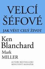Blanchard Ken: Velcí šéfové - Jak vést celý život