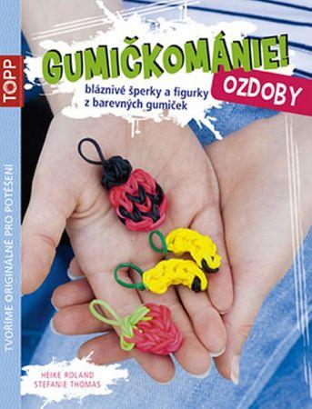 Roland Heike, Thomas Stefanie: Gumičkománie! - Ozdoby