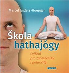 Anders-Hoepgen Marcel: Škola hathajógy - Cvičení pro začátečníky i pokročilé