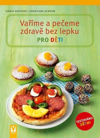 Soeffker Sigrid, Schäfer Christiane,: Vaříme a pečeme zdravě bez lepku pro děti
