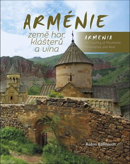 Böhnisch Robin: Arménie země hor, klášterů a vína / Armenia the Country of Mountains Monasteries and