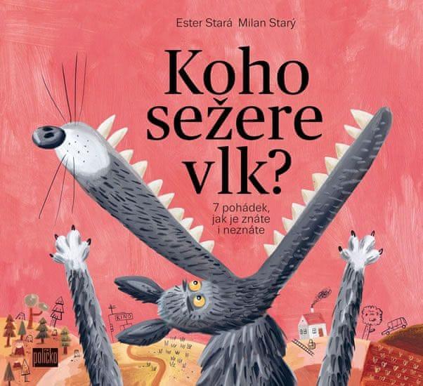 Stará Ester, Starý Milan,: Koho sežere vlk? - 7 pohádek, jak je znáte i neznáte