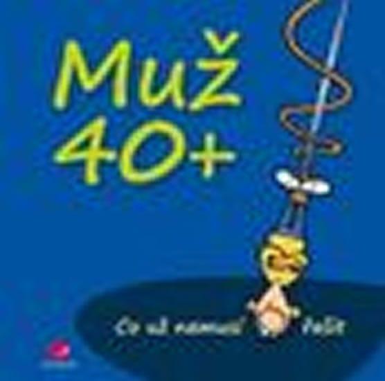Kernbach Michael, Fernandez Miguel,: Muž 40+ Co už nemusí řešit