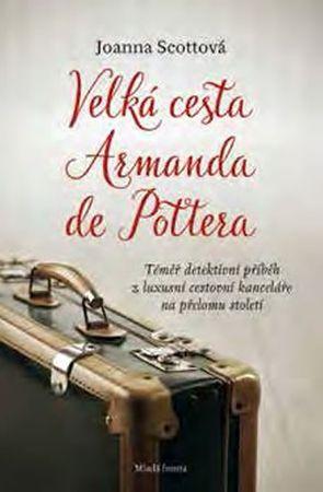 Scottová Joanna: Velká cesta Armanda de Pottera