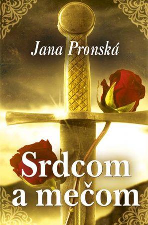 Pronská Jana: Srdcom a mečom