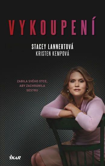 Lannertová Stacey, Kempová Kristen: Vykoupení - Zabila svého otce, aby zachránila sestru
